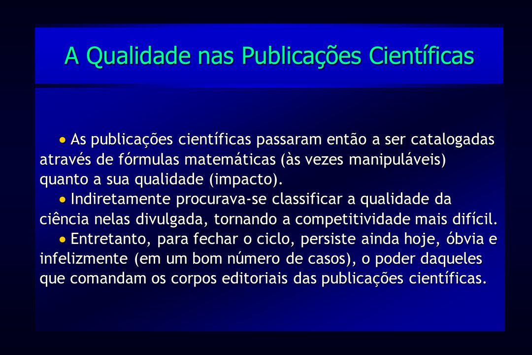 As publicações científicas passaram então a ser catalogadas através de fórmulas matemáticas (às vezes manipuláveis) quanto a sua qualidade (impacto).