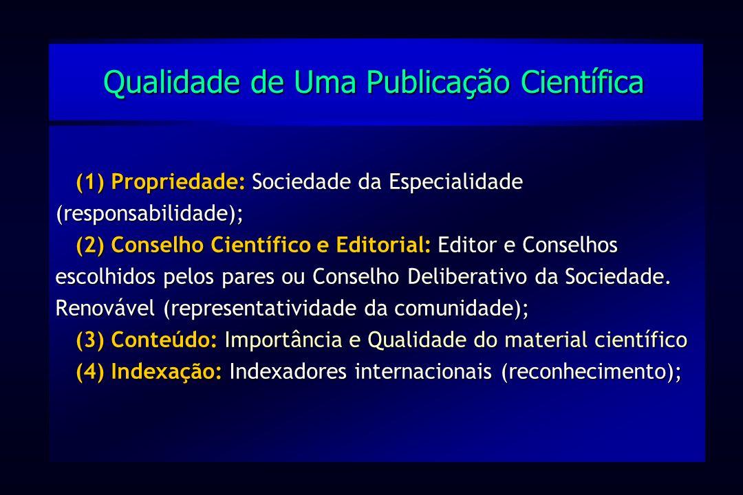 (1) Propriedade: Sociedade da Especialidade (responsabilidade); (2) Conselho Científico e Editorial: Editor e Conselhos escolhidos pelos pares ou Cons
