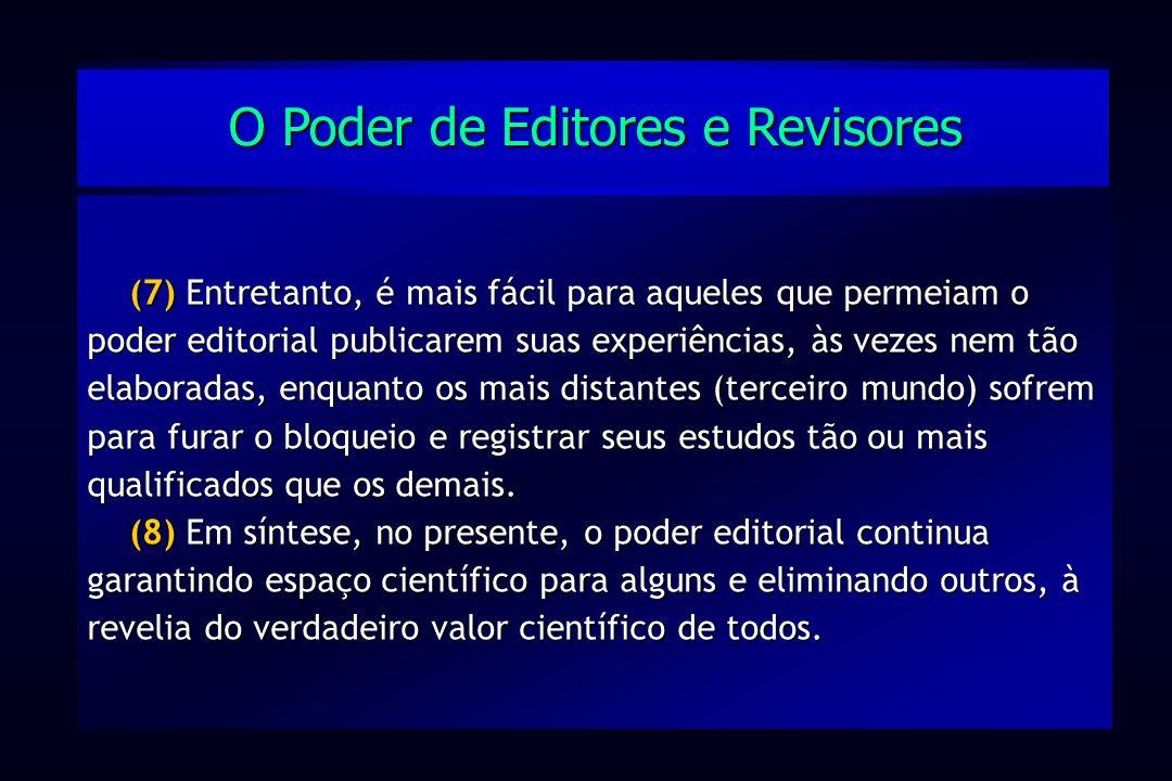 (7) Entretanto, é mais fácil para aqueles que permeiam o poder editorial publicarem suas experiências, às vezes nem tão elaboradas, enquanto os mais d