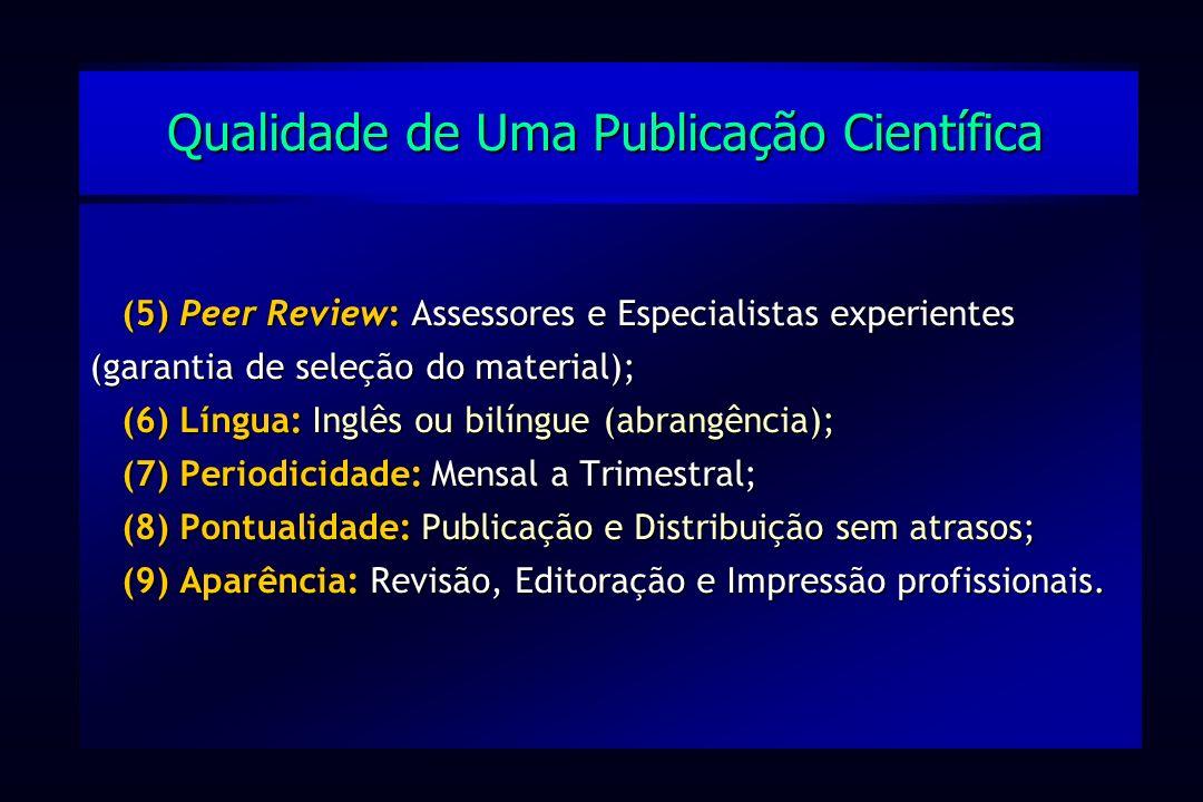 (5) Peer Review: Assessores e Especialistas experientes (garantia de seleção do material); (6) Língua: Inglês ou bilíngue (abrangência); (7) Periodici