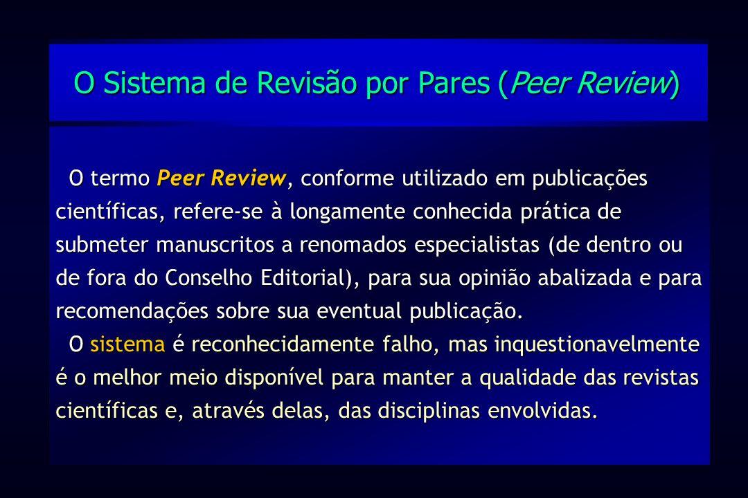O termo Peer Review, conforme utilizado em publicações científicas, refere-se à longamente conhecida prática de submeter manuscritos a renomados espec