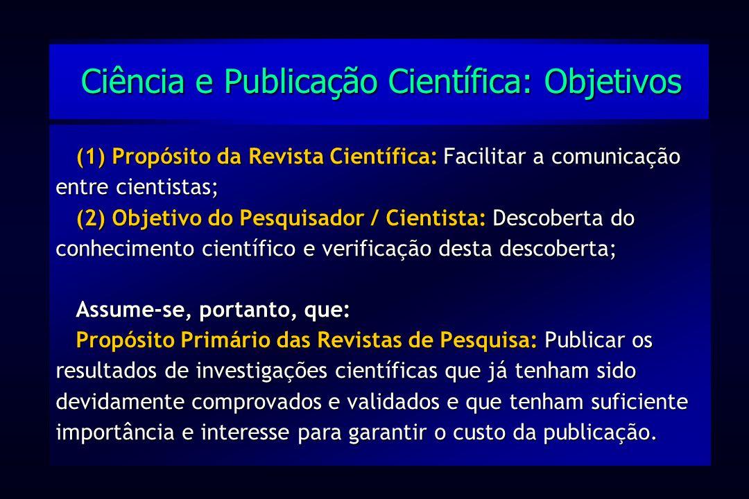 (1) Propósito da Revista Científica: Facilitar a comunicação entre cientistas; (2) Objetivo do Pesquisador / Cientista: Descoberta do conhecimento cie