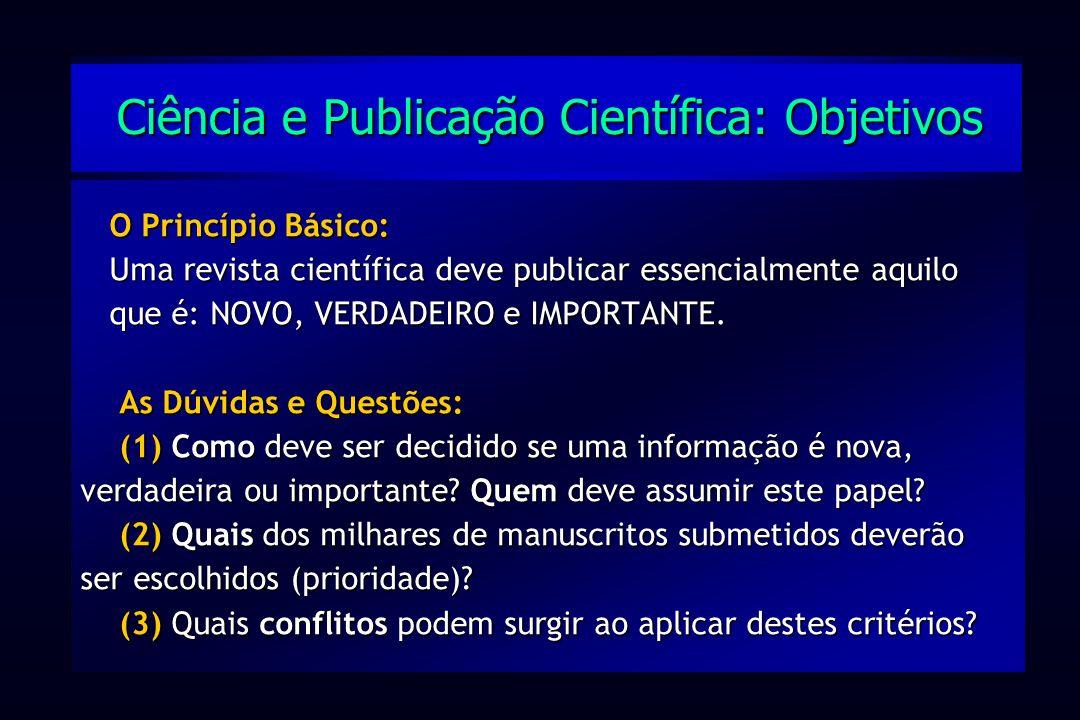 O Princípio Básico: Uma revista científica deve publicar essencialmente aquilo que é: NOVO, VERDADEIRO e IMPORTANTE. As Dúvidas e Questões: (1) Como d
