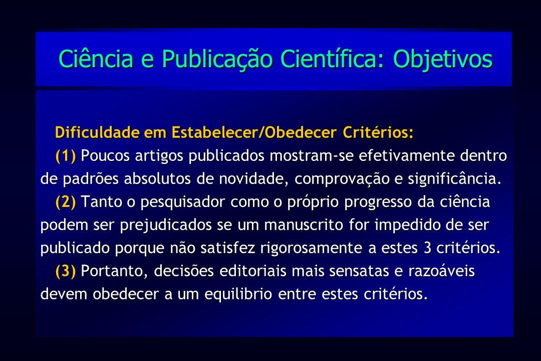 Dificuldade em Estabelecer/Obedecer Critérios: (1) Poucos artigos publicados mostram-se efetivamente dentro de padrões absolutos de novidade, comprova