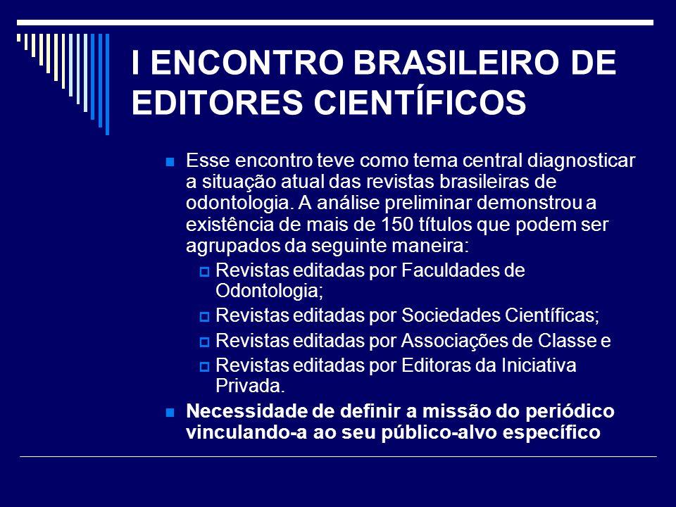 I ENCONTRO BRASILEIRO DE EDITORES CIENTÍFICOS Esse encontro teve como tema central diagnosticar a situação atual das revistas brasileiras de odontologia.