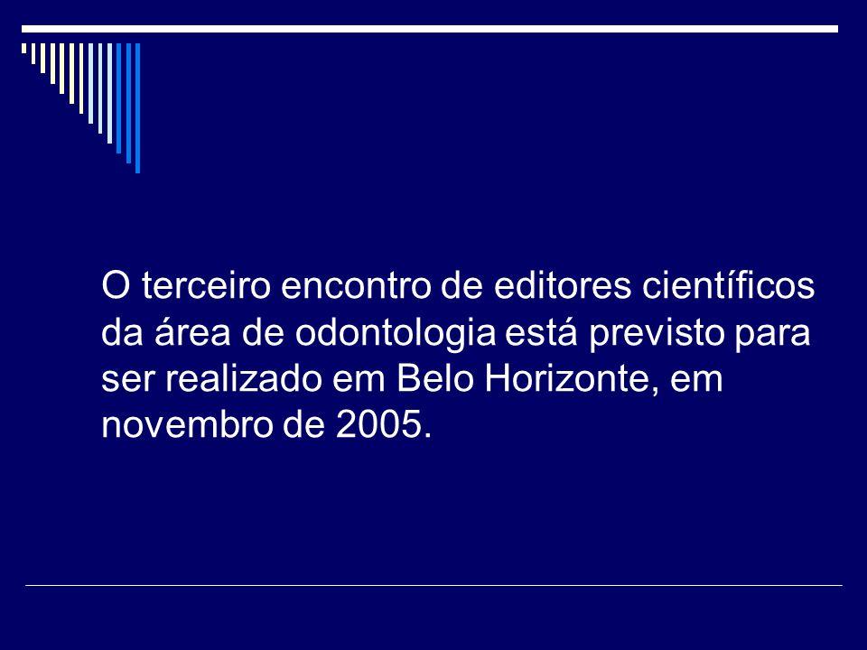 O terceiro encontro de editores científicos da área de odontologia está previsto para ser realizado em Belo Horizonte, em novembro de 2005.