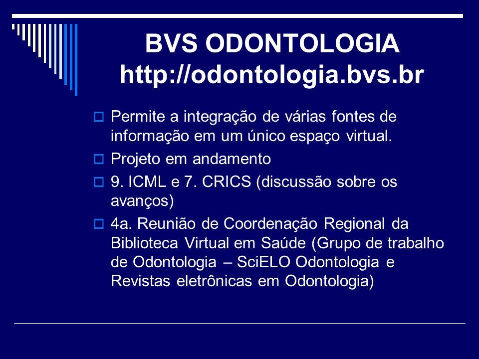 BVS ODONTOLOGIA http://odontologia.bvs.br Permite a integração de várias fontes de informação em um único espaço virtual.