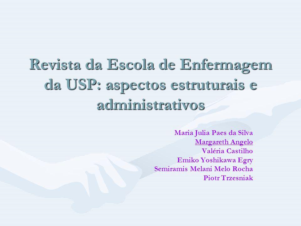 Revista da Escola de Enfermagem da USP: aspectos estruturais e administrativos Maria Julia Paes da Silva Margareth Angelo Valéria Castilho Emiko Yoshi