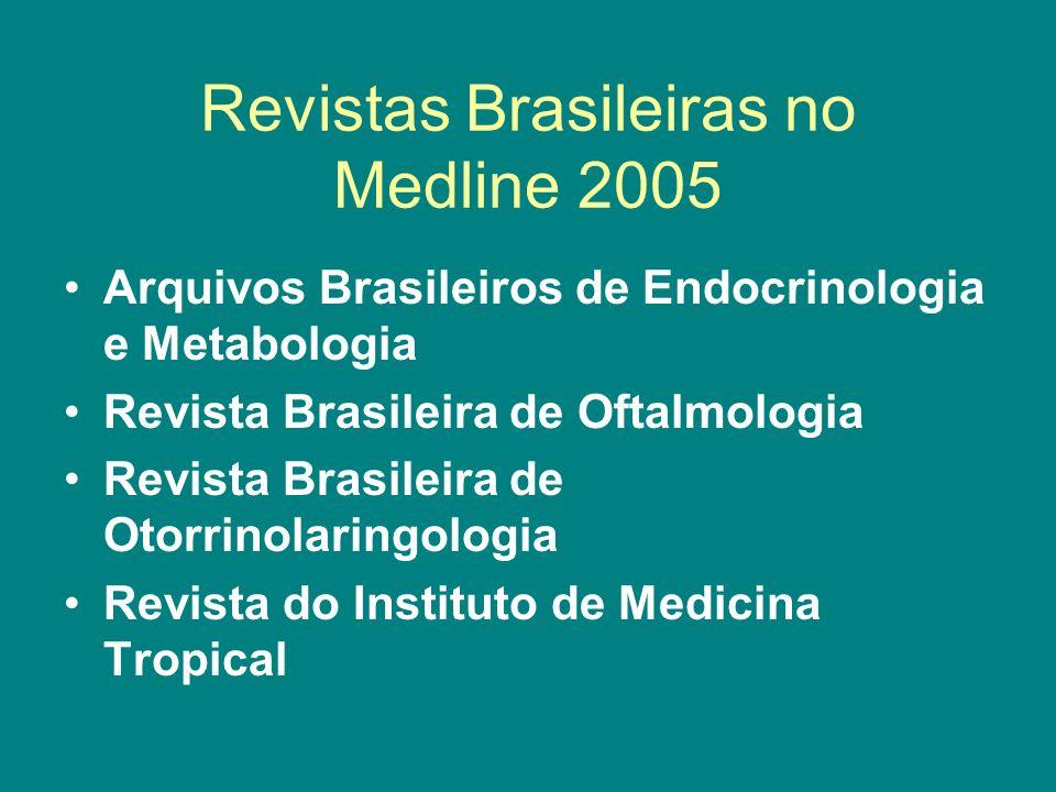 Revistas Brasileiras no Medline 2005 Arquivos Brasileiros de Endocrinologia e Metabologia Revista Brasileira de Oftalmologia Revista Brasileira de Oto
