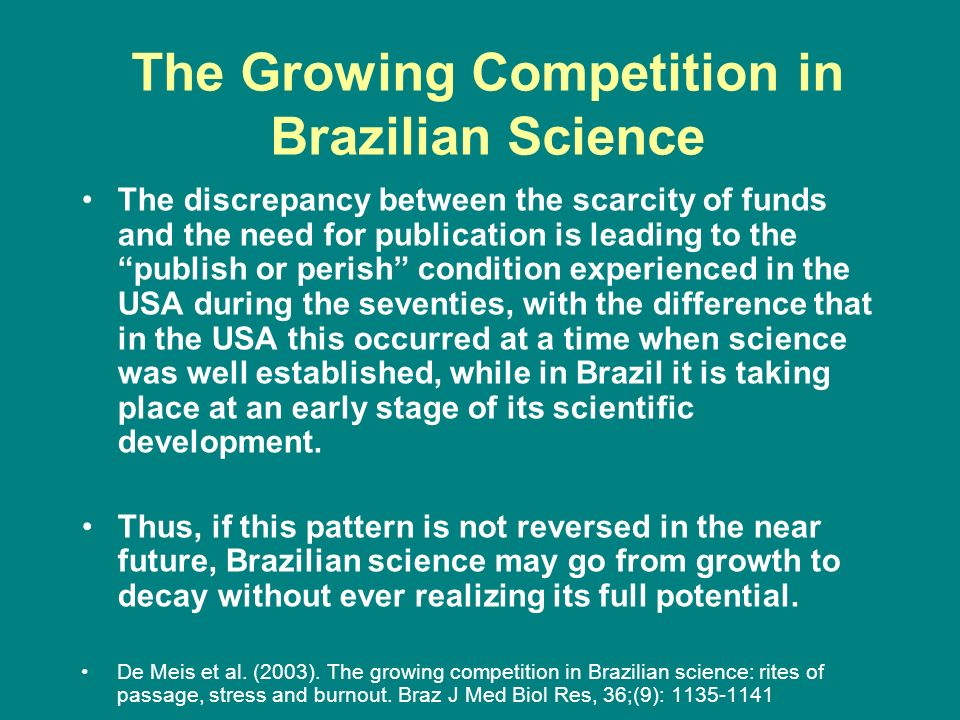 The Growing Competition in Brazilian Science The discrepancy between the scarcity of funds and the need for publication is leading to the publish or p