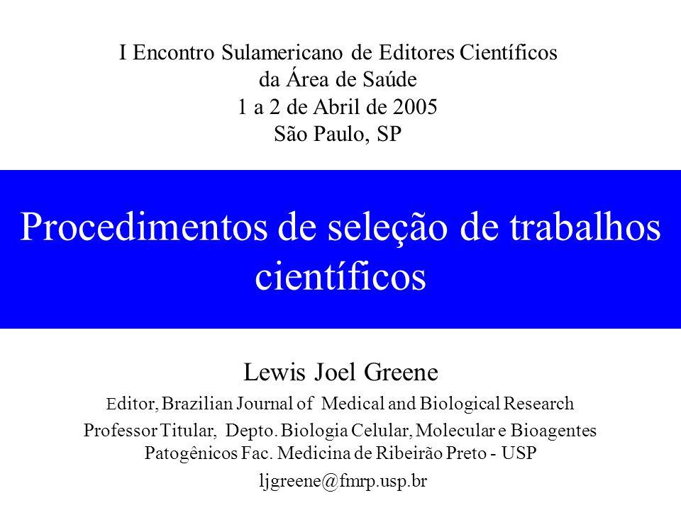 Procedimentos de seleção de trabalhos científicos Lewis Joel Greene E ditor, Brazilian Journal of Medical and Biological Research Professor Titular, Depto.