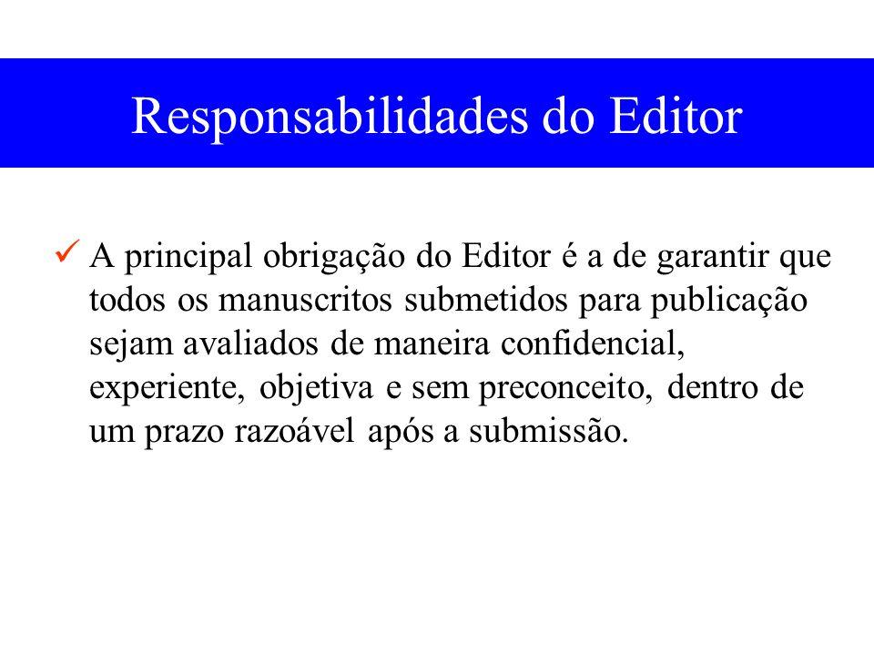 Responsabilidades do Editor A principal obrigação do Editor é a de garantir que todos os manuscritos submetidos para publicação sejam avaliados de maneira confidencial, experiente, objetiva e sem preconceito, dentro de um prazo razoável após a submissão.
