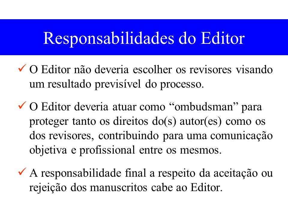 Responsabilidades do Editor O Editor não deveria escolher os revisores visando um resultado previsível do processo.