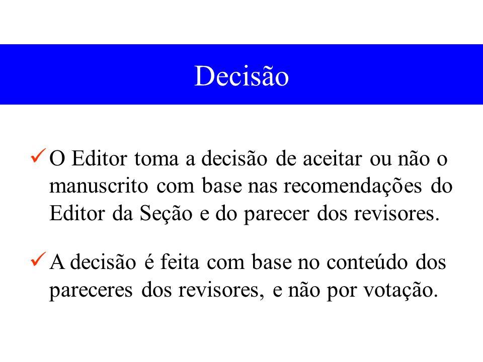 Decisão O Editor toma a decisão de aceitar ou não o manuscrito com base nas recomendações do Editor da Seção e do parecer dos revisores.