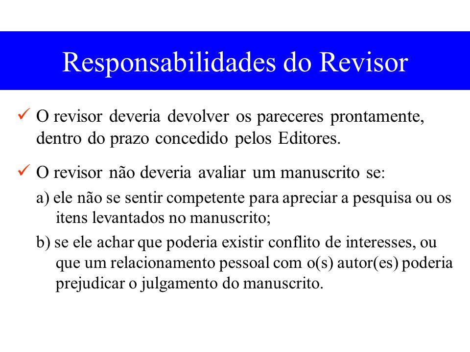 Responsabilidades do Revisor O revisor deveria devolver os pareceres prontamente, dentro do prazo concedido pelos Editores.