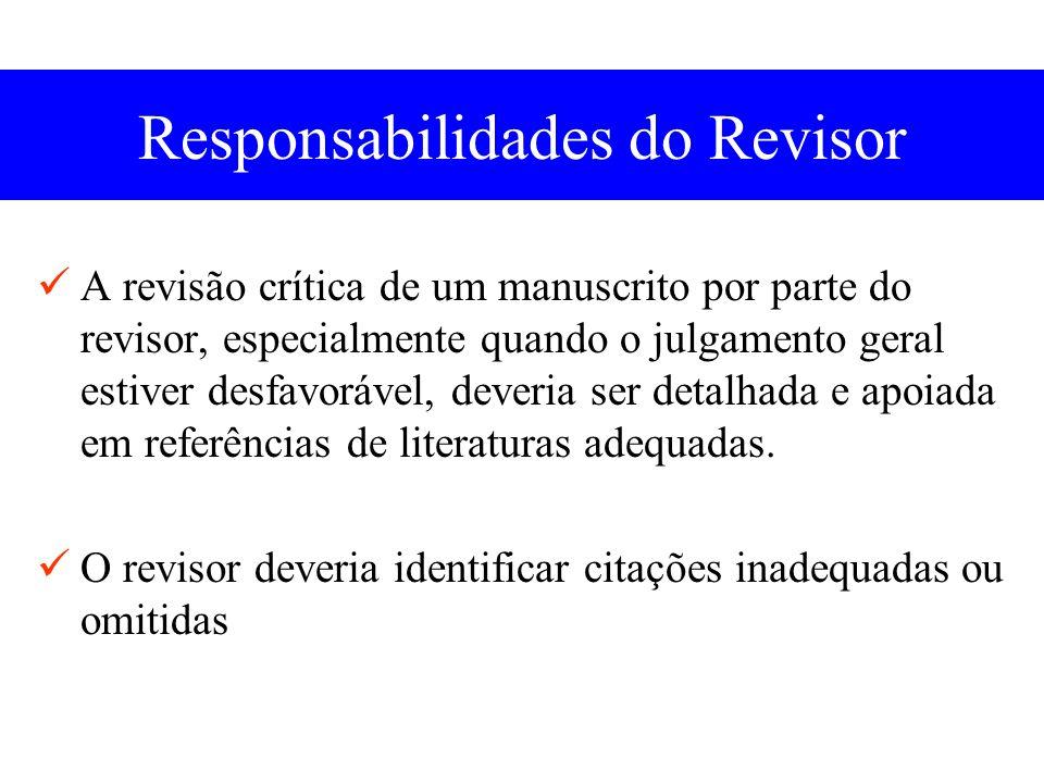 Responsabilidades do Revisor A revisão crítica de um manuscrito por parte do revisor, especialmente quando o julgamento geral estiver desfavorável, deveria ser detalhada e apoiada em referências de literaturas adequadas.