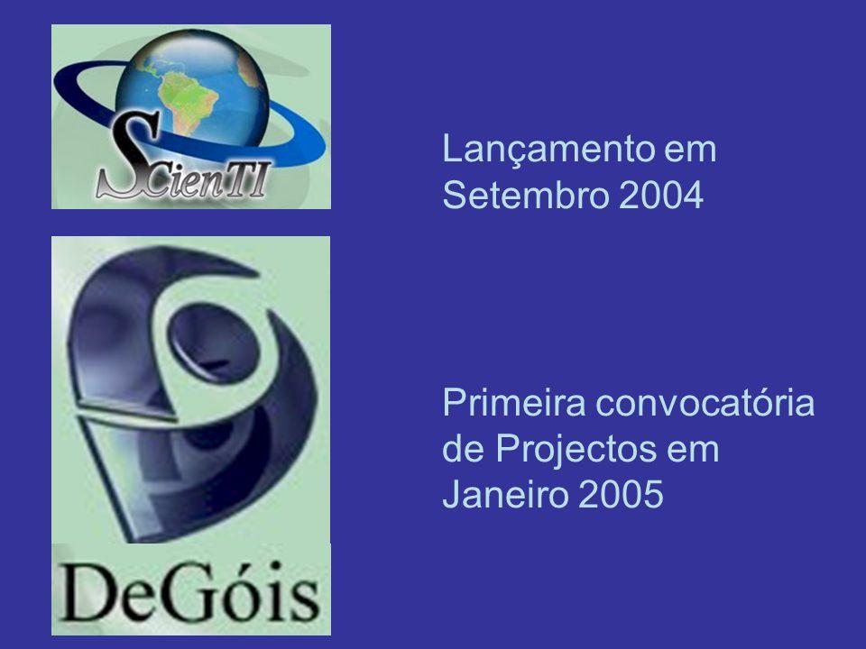 Lançamento em Setembro 2004 Primeira convocatória de Projectos em Janeiro 2005