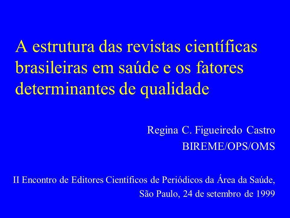 A estrutura das revistas científicas brasileiras em saúde e os fatores determinantes de qualidade Regina C. Figueiredo Castro BIREME/OPS/OMS II Encont