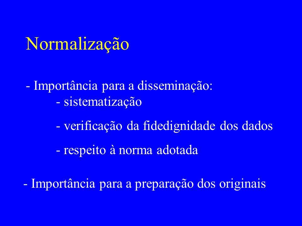 Normalização - Importância para a disseminação: - sistematização - verificação da fidedignidade dos dados - respeito à norma adotada - Importância par