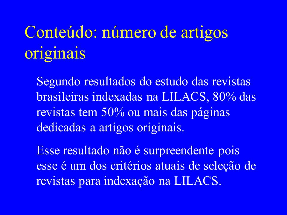 Conteúdo: número de artigos originais Segundo resultados do estudo das revistas brasileiras indexadas na LILACS, 80% das revistas tem 50% ou mais das