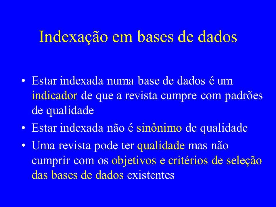 Indexação em bases de dados Estar indexada numa base de dados é um indicador de que a revista cumpre com padrões de qualidade Estar indexada não é sin