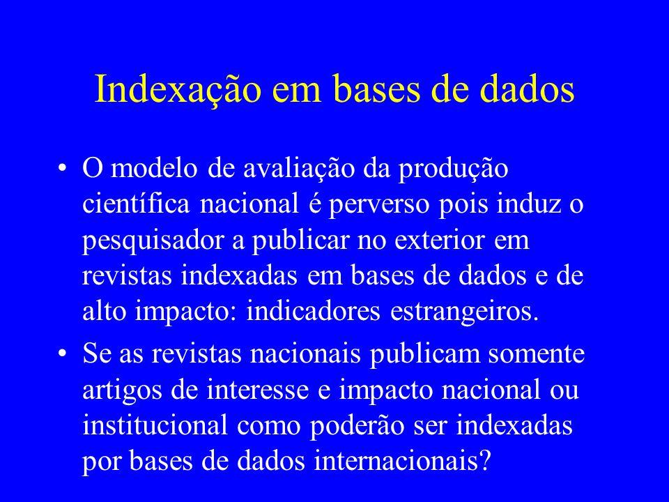Indexação em bases de dados O modelo de avaliação da produção científica nacional é perverso pois induz o pesquisador a publicar no exterior em revist