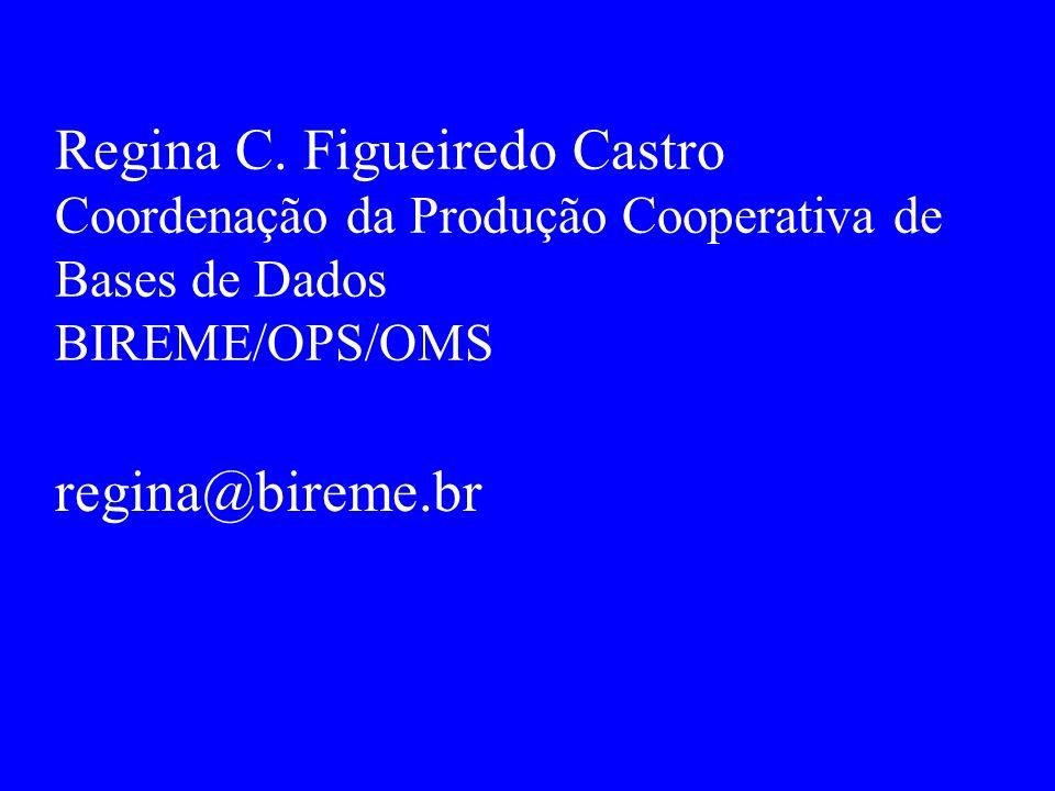 Regina C. Figueiredo Castro Coordenação da Produção Cooperativa de Bases de Dados BIREME/OPS/OMS regina@bireme.br