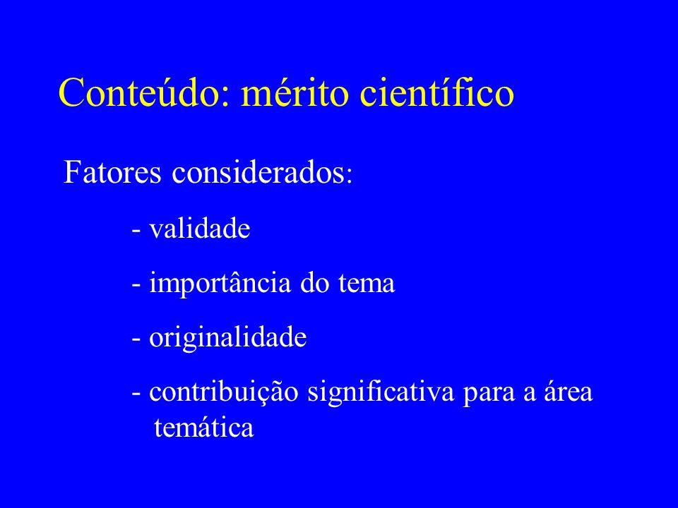 Conteúdo: mérito científico Fatores considerados : - validade - importância do tema - originalidade - contribuição significativa para a área temática
