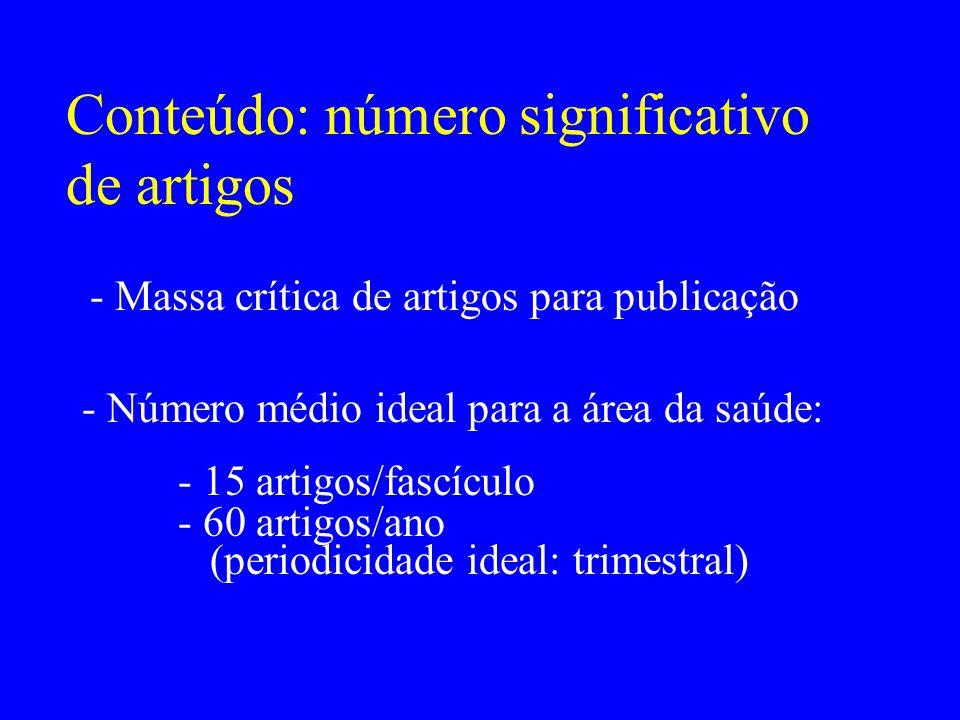 Conteúdo: número significativo de artigos - Massa crítica de artigos para publicação - Número médio ideal para a área da saúde: - 15 artigos/fascículo