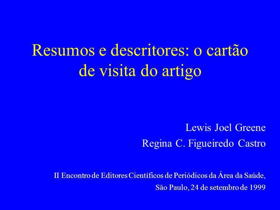 Resumos e descritores: o cartão de visita do artigo Lewis Joel Greene Regina C. Figueiredo Castro II Encontro de Editores Científicos de Periódicos da