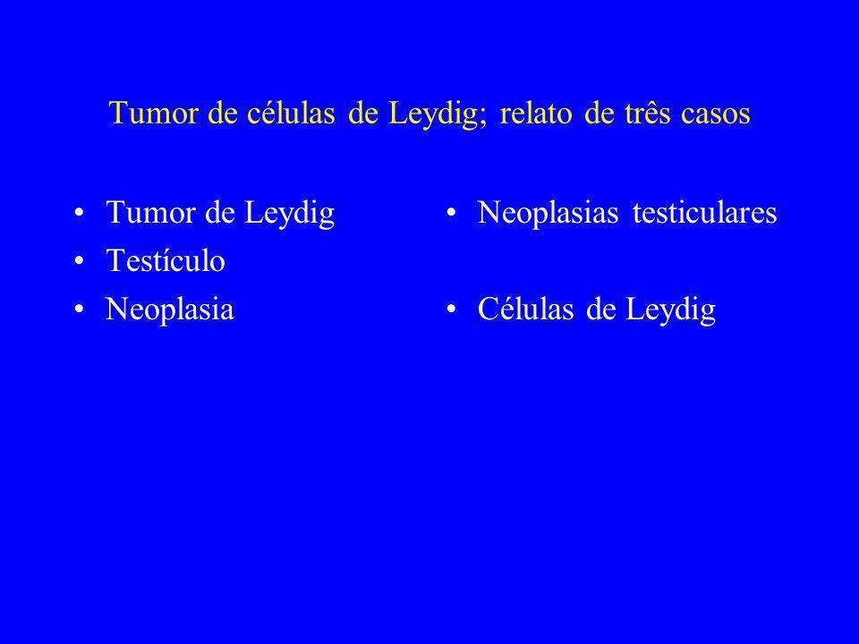 Tumor de células de Leydig; relato de três casos Tumor de Leydig Testículo Neoplasia Neoplasias testiculares Células de Leydig