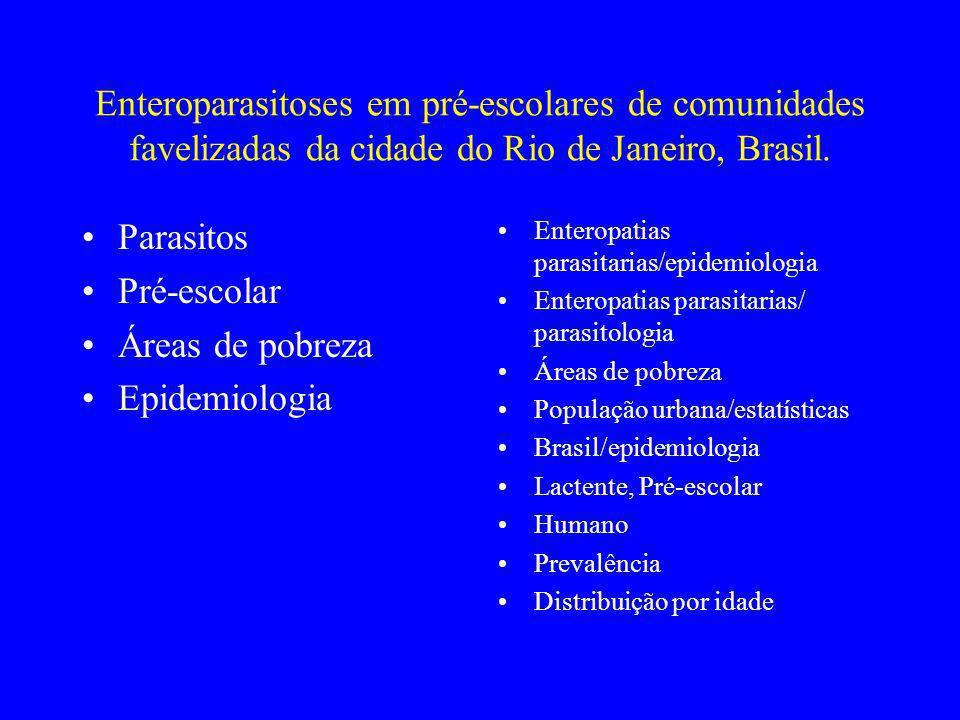 Enteroparasitoses em pré-escolares de comunidades favelizadas da cidade do Rio de Janeiro, Brasil. Parasitos Pré-escolar Áreas de pobreza Epidemiologi