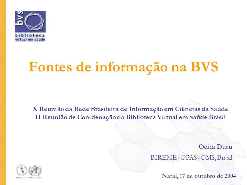 Fontes de informação na BVS X Reunião da Rede Brasileira de Informação em Ciências da Saúde II Reunião de Coordenação da Biblioteca Virtual em Saúde B