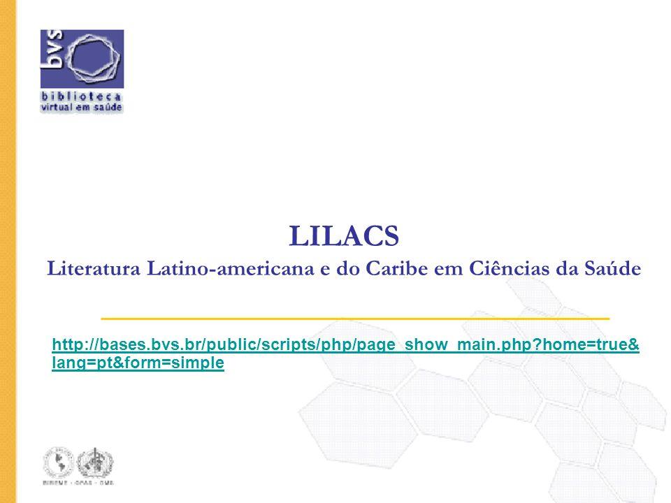 LILACS Literatura Latino-americana e do Caribe em Ciências da Saúde http://bases.bvs.br/public/scripts/php/page_show_main.php?home=true& lang=pt&form=
