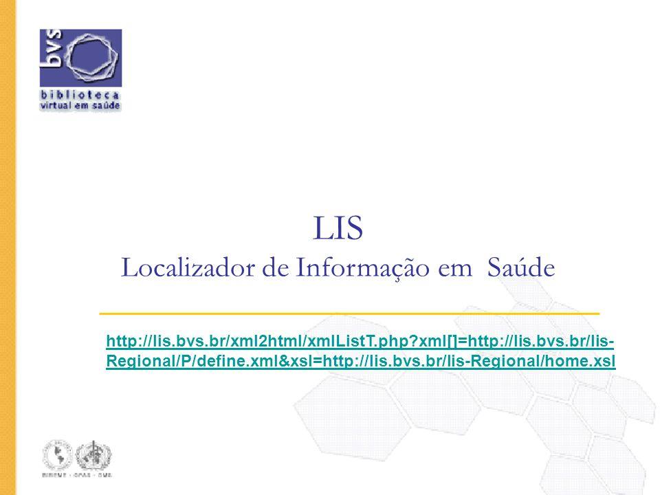 LIS Localizador de Informação em Saúde http://lis.bvs.br/xml2html/xmlListT.php?xml[]=http://lis.bvs.br/lis- Regional/P/define.xml&xsl=http://lis.bvs.b