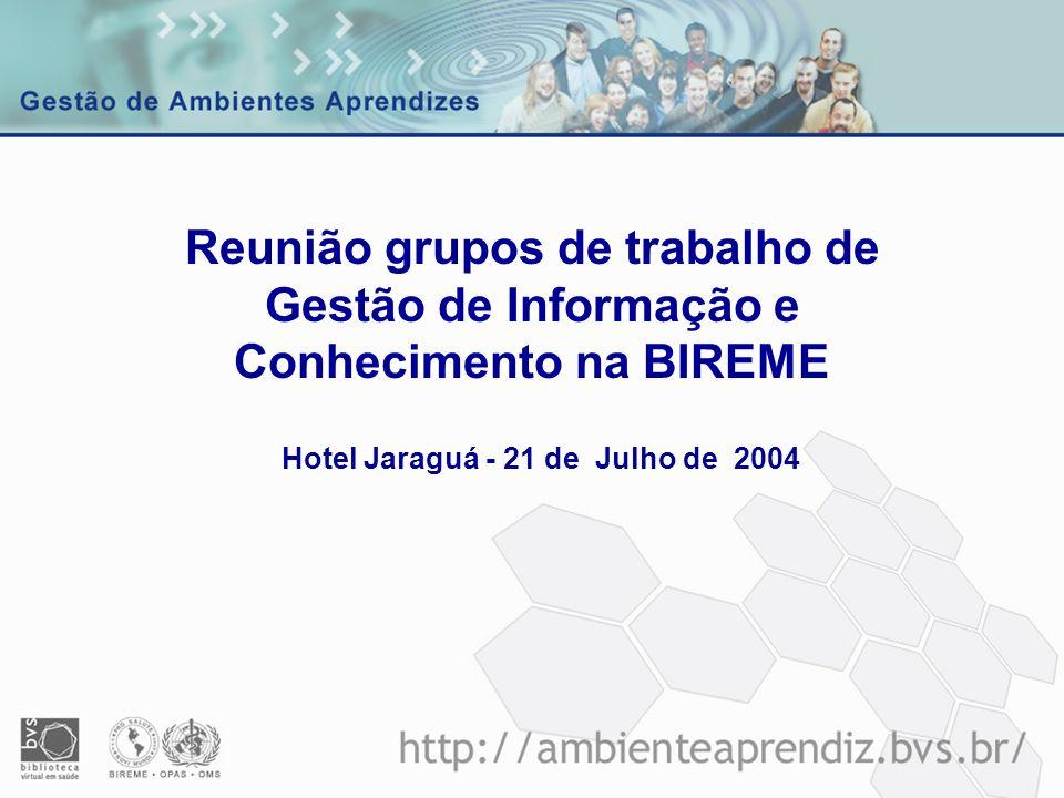 Reunião grupos de trabalho de Gestão de Informação e Conhecimento na BIREME Hotel Jaraguá - 21 de Julho de 2004
