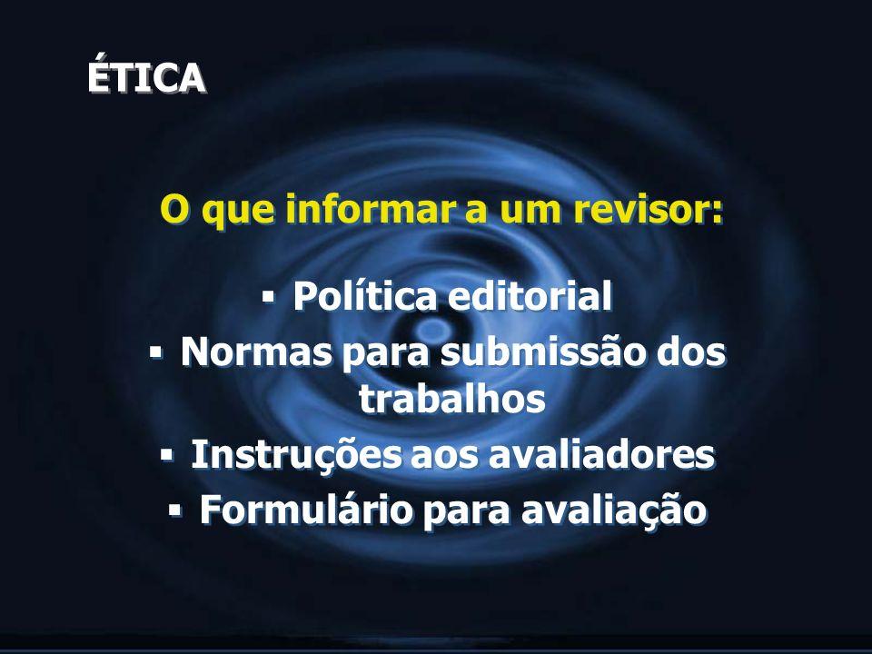 ÉTICA O que informar a um revisor: Política editorial Normas para submissão dos trabalhos Instruções aos avaliadores Formulário para avaliação O que i