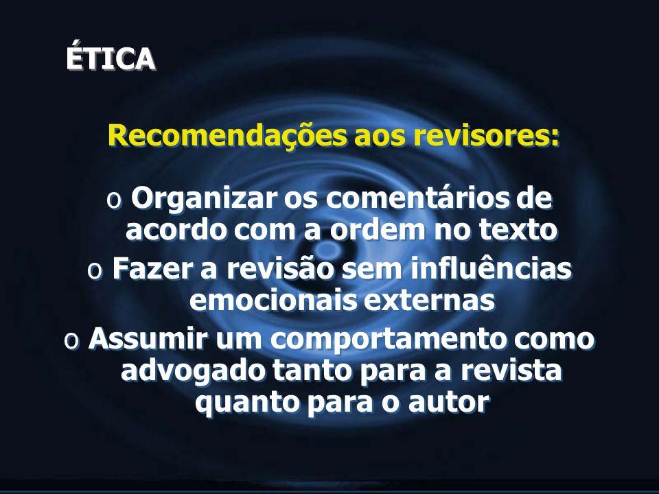 ÉTICA Recomendações aos revisores: o Organizar os comentários de acordo com a ordem no texto o Fazer a revisão sem influências emocionais externas o A