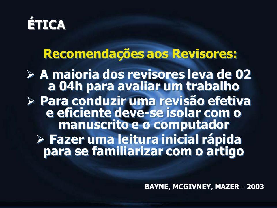 ÉTICA Recomendações aos Revisores: A maioria dos revisores leva de 02 a 04h para avaliar um trabalho Para conduzir uma revisão efetiva e eficiente dev