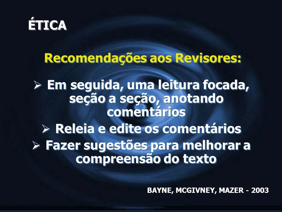 ÉTICA Recomendações aos Revisores: Em seguida, uma leitura focada, seção a seção, anotando comentários Releia e edite os comentários Fazer sugestões p