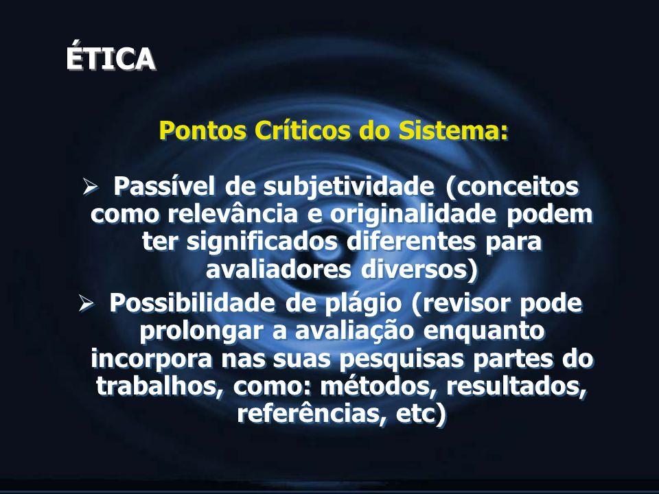 ÉTICA Pontos Críticos do Sistema: Passível de subjetividade (conceitos como relevância e originalidade podem ter significados diferentes para avaliado