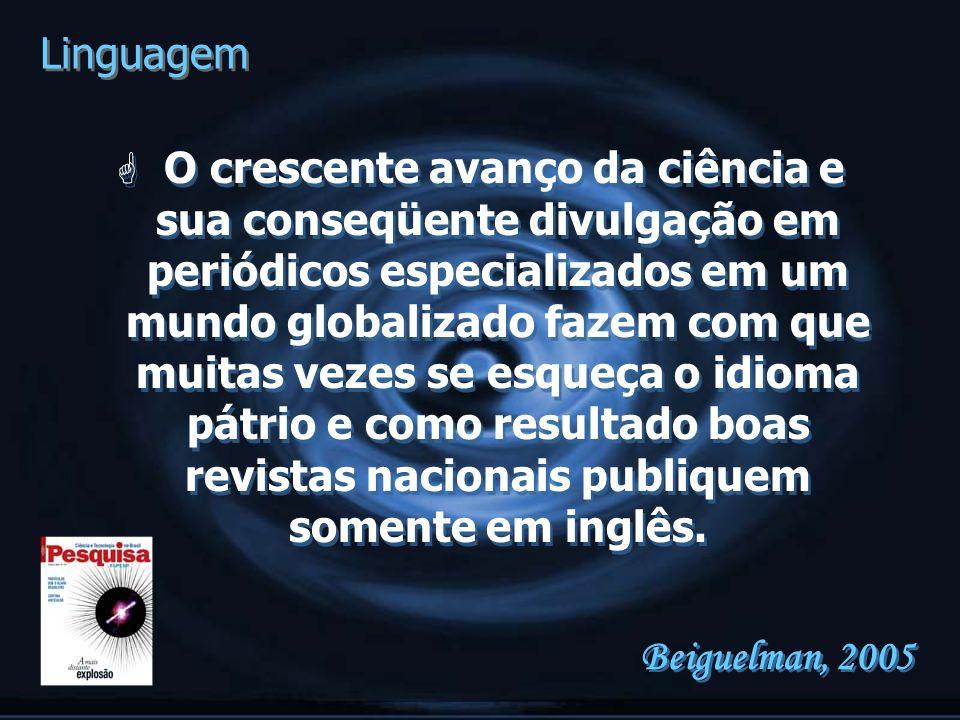 Linguagem G O crescente avanço da ciência e sua conseqüente divulgação em periódicos especializados em um mundo globalizado fazem com que muitas vezes