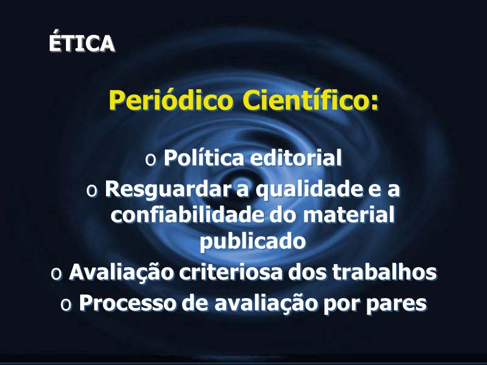 ÉTICA Periódico Científico: o Política editorial o Resguardar a qualidade e a confiabilidade do material publicado o Avaliação criteriosa dos trabalho