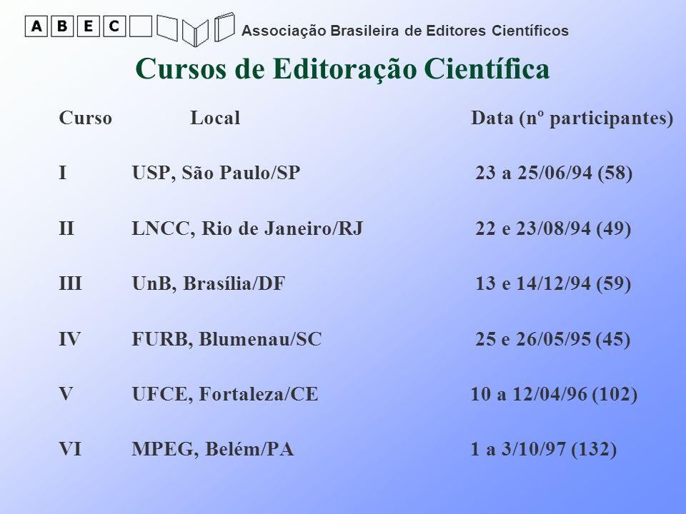 Associação Brasileira de Editores Científicos Cursos de Editoração Científica Curso Local Data (nº participantes) I USP, São Paulo/SP 23 a 25/06/94 (5