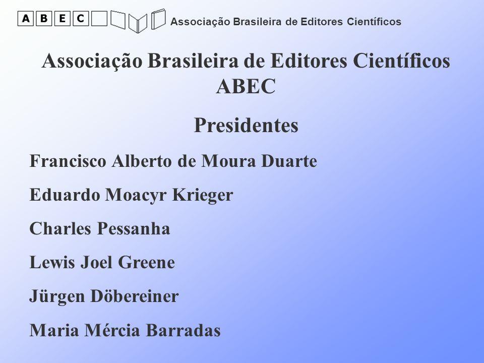 Associação Brasileira de Editores Científicos Associação Brasileira de Editores Científicos ABEC Presidentes Francisco Alberto de Moura Duarte Eduardo