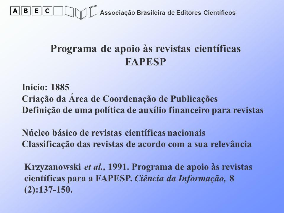 Associação Brasileira de Editores Científicos Programa de apoio às revistas científicas FAPESP Início: 1885 Criação da Área de Coordenação de Publicaç