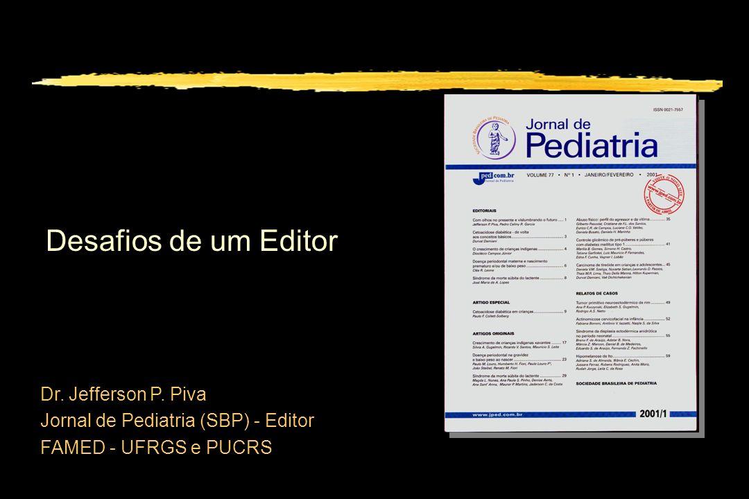 Desafios de um Editor Dr. Jefferson P. Piva Jornal de Pediatria (SBP) - Editor FAMED - UFRGS e PUCRS