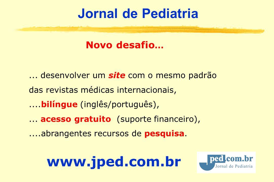 Jornal de Pediatria Novo desafio...... desenvolver um site com o mesmo padrão das revistas médicas internacionais,....bilíngue (inglês/português),...