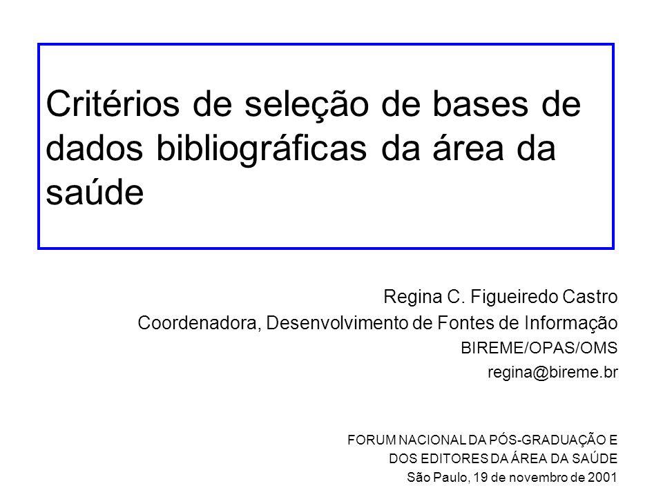 Critérios de seleção de bases de dados bibliográficas da área da saúde Regina C. Figueiredo Castro Coordenadora, Desenvolvimento de Fontes de Informaç