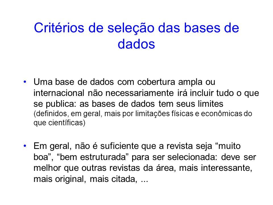 Critérios de seleção das bases de dados Uma base de dados com cobertura ampla ou internacional não necessariamente irá incluir tudo o que se publica: